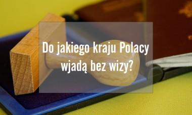 Do jakiego kraju Polacy wjadą bez wizy?