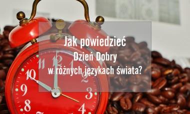Jak powiedzieć Dzień Dobry w różnych językach świata?