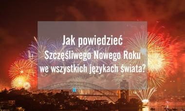 Jak powiedzieć Szczęśliwego Nowego Roku we wszystkich językach świata?