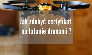 Jak zdobyć certyfikat na latanie dronami ?
