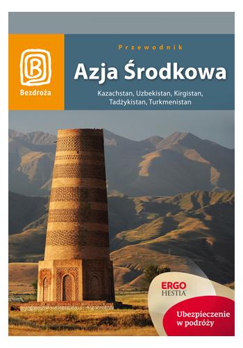 Azja Środkowa. Kazachstan, Uzbekistan, Kirgistan, Tadżykistan, Turkmenistan. Wydanie 1 (wydanie 1)