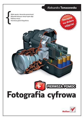 Fotografia cyfrowa. Pierwsza pomoc (wydanie 1)