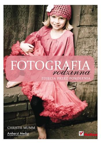 Fotografia rodzinna. Zdjęcia przez pokolenia (wydanie 1)