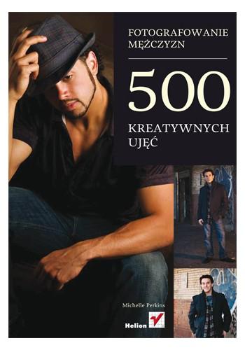 Fotografowanie mężczyzn. 500 kreatywnych ujęć (wydanie 1)