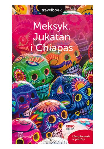 Meksyk. Jukatan i Chiapas. Travelbook. Wydanie 1 (wydanie 1)