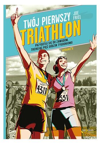 Twój pierwszy triathlon. Przygotuj się do zawodów, trenując pięć godzin tygodniowo. Wydanie II (wydanie 2)