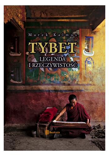 Tybet. Legenda i rzeczywistość. Wydanie 2 (wydanie 2)