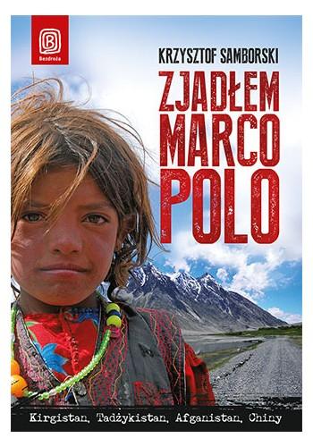 Zjadłem Marco Polo. Kirgistan, Tadżykistan, Afganistan, Chiny (wydanie 1)