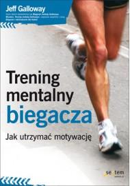 Trening mentalny biegacza. Jak utrzymać motywację